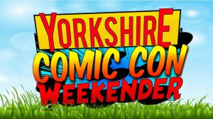 New Event: Yorkshire Comic Con Weekender 2018